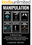 Manipulation: 6 Manuscripts: Mind Control, Hypnosis, Manipulation, How To Analyze People, How To Secretly Manipulate People, Human Psychology