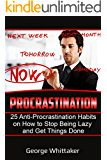 Procrastination: 25 Anti-Procrastination Habits on How to Stop being Lazy and Get Things Done (Procrastination, Anti-Procrastination, Habits, Productivity Book 1)