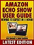 Amazon Echo Show User Guide: Newbie to Expert in 1 Hour! (Echo & Alexa)