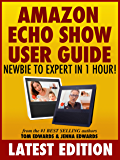 Amazon Echo Show User Guide: Newbie to Expert in 1 Hour!