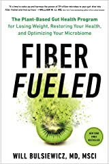 Fiber Fueled: The Plant-Based Gut Health Program for Losing Weight, Restoring Your Health, and Optimizing Your Microbiome Kindle Edition