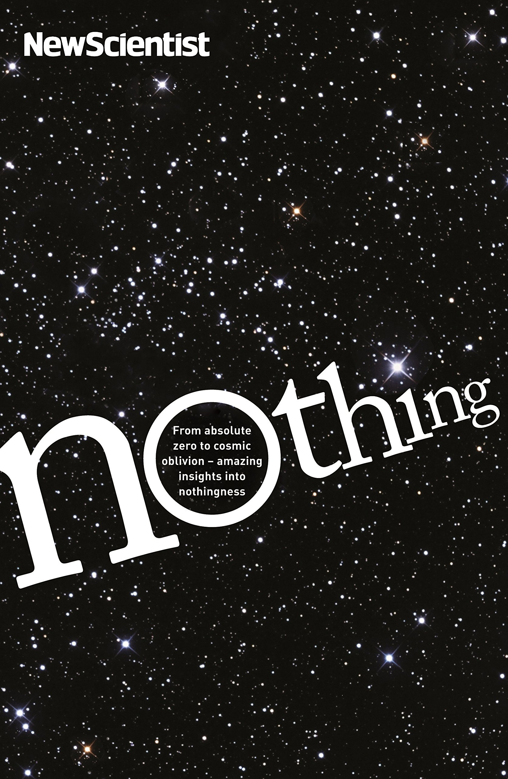 Nothing: From Absolute Zero to Cosmic Oblivion Amazing Insights into Nothingness (New Scientist)