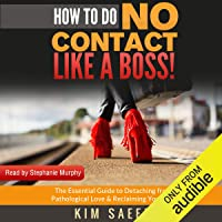 How to Do No Contact Like a Boss!: The Woman's Guide to Implementing No Contact & Detaching from Toxic Relationships