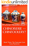 CHINOISERIE -- CHINFOOLERY?: Book Three: The Seascape Cove Cozy Mysteries