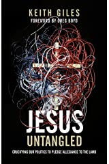 Jesus Untangled: Crucifying Our Politics to Pledge Allegiance to the Lamb Paperback