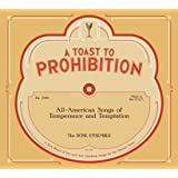 A Toast to Prohibition: All-American Songs of Temperance and Temptation