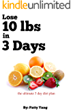 Lose 10lbs in 3 Days, The Ultimate 3-day Diet Plan (Diet Plan Series Book 2)