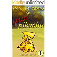 How to Train a Wild Pikachu: Tips and Tricks to Catching a Real Pikachu! (Pokemon Tips & Tricks for Real Life Book 1)