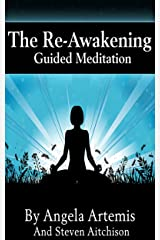 The Re-Awakening: Guided Meditation (The Re-Awakening Series Book 1) Kindle Edition