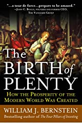 The Birth of Plenty: How the Prosperity of the Modern World was Created Kindle Edition