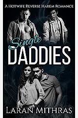Single Daddies: A Hotwife Reverse Harem Romance Kindle Edition