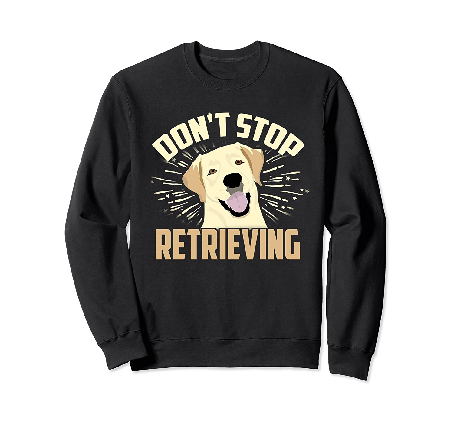 Dont Stop Retrieving Sweatshirt Golden Retriever Owners Alottee Gift