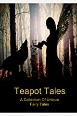 Teapot Tales: A Collection of Unique Fairy Tales Kindle Edition