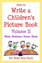 How to Write a Children's Picture Book Volume II: Word, Sentence, Scene, Story Kindle Edition