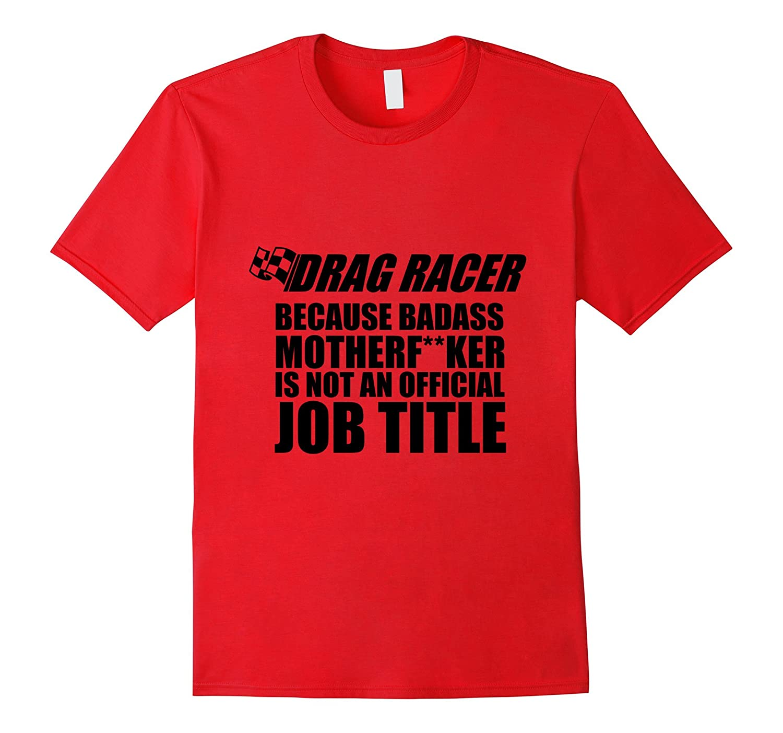Drag Racer Job Title Drag Racing Gift T-Shirt-TH