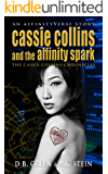 Cassie Collins and the Affinity Spark: An AffinityVerse Story (The Cassie Collins Chronicles Book 3)