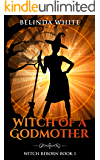 Witch of a Godmother (Witch Reborn Book 1)