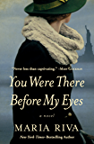 You Were There Before My Eyes: A Novel
