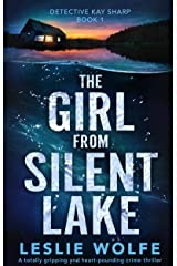 The Girl from Silent Lake: A totally gripping and heart-pounding crime thriller (Detective Kay Sharp Book 1) Kindle Edition