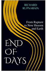 End of Days: From Rapture to New Heaven and Earth Kindle Edition