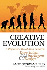 Creative Evolution: A Physicist's Resolution Between Darwinism and Intelligent Design Kindle Edition