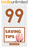 99 Saving Tips on How To Save Money and Spend Less.