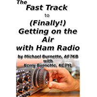 The Fast Track to (Finally!) Getting on the Air With Ham Radio (Fast Track Ham License Series Book 9)
