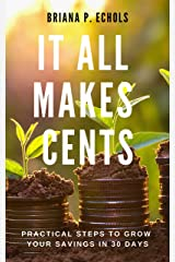 It All Makes Cents: Practical Steps to Grow Your Savings in 30 Days Kindle Edition