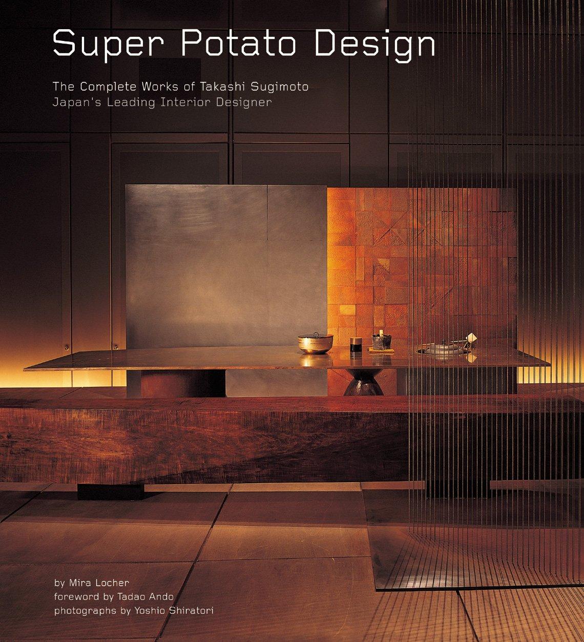 Super Potato Design: The Complete Works of Takashi Sugimoto: Japan's Leading Interior Designer PDF