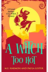A Witch Too Hot (Crystal Springs Cozy Witch Mystery Book 2) Kindle Edition