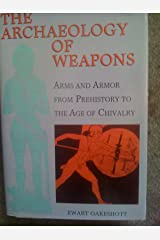 Archaeology of Weapons Arms and Armor From Hardcover
