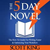 The 5 Day Novel: 'The How To Guide for Writing Faster & Optimizing Your Workflow'