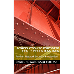 Introduction to Fortigate Part-I Infrastructure: Fortinet Network Security Introduction (NSE4 Study Guide)