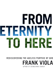 From Eternity to Here: Rediscovering the Ageless Purpose of God (English Edition)