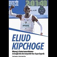 Eliud Kipchoge - History's fastest marathoner: An insight into the Kenyan life that shapes legends (English Edition)