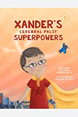 Xander's Cerebral Palsy Superpowers (One Three Nine Inspired Book 3) Kindle Edition