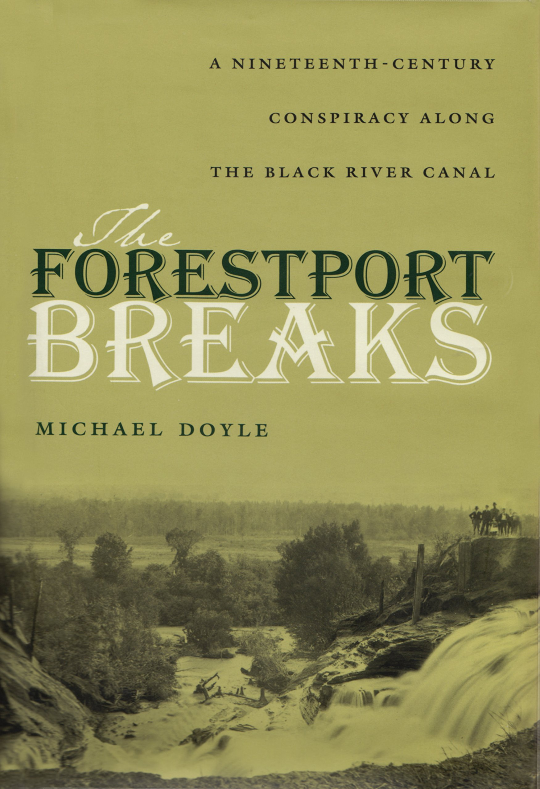 Read Online The Forestport Breaks: A Nineteenth-Century Conspiracy along the Black River Canal pdf epub