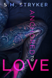 Anchored to Love: A Story Of Second Chances (Second Chance Series Book 3)