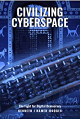 Civilizing Cyberspace: The Fight For Digital Democracy Kindle Edition