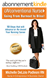 UNconventional Nurse: Going from Burnout to Bliss! (English Edition)