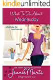 What To Do About Wednesday: Book 7 in The Page Turner Cozy Mystery Romantic Comedy series (A Page Turners Novel)