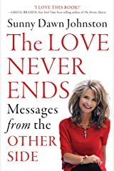 The Love Never Ends: Messages from the Other Side Kindle Edition