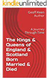 The Kings & Queens of England & Scotland Born Married & Died: A Journey Through Time
