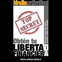 Obtén tu libertad financiera. Guía paso a paso para ahorrar, invertir y dejar de trabajar (Educación financiera nº 1)