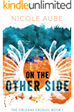 On the Other Side (The Orleans Exodus Book 1)