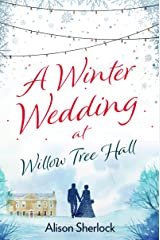 A Winter Wedding at Willow Tree Hall: A feel-good, festive read (The Willow Tree Hall Series Book 3) Kindle Edition