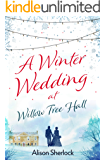 A Winter Wedding at Willow Tree Hall: A feel-good, festive read (The Willow Tree Hall Series Book 3)