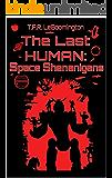 The Last Human: Space Shenanigans (The Last Human Saga Book 2)