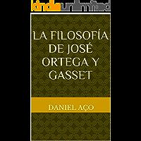 La Filosofía de José Ortega y Gasset