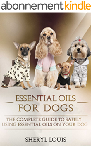 Essential Oils for Dogs: The Complete Guide to Safely Using Essential Oils on Your Dog (Essential Oils, Aromatherapy, Essential Oils for Dogs, Dog Care, ... Essential Oils for Pets) (English Edition)